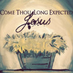 Come Thou Long Expected Jesus - Advent 2015