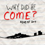 Why Did He Come? Advent 2014