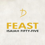 Feast - Isaiah Fifty Five